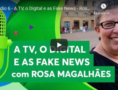 Episódio 6 – A TV, o Digital e as Fake News – Rosa Magalhães