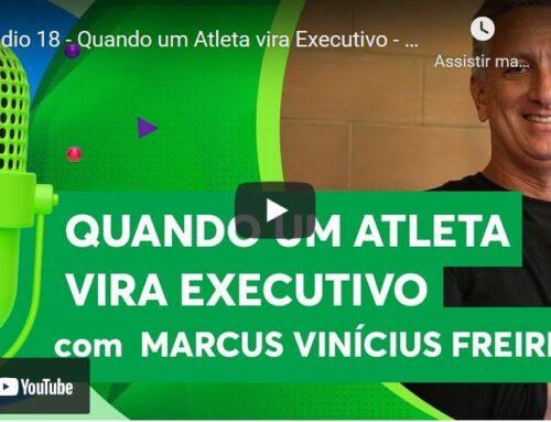 Episódio 18 – Quando um Atleta vira Executivo – Marcus Vinícius Freire